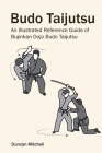 Budo Taijutsu: An Illustrated Reference Guide of Bujinkan Dojo Budo Taijutsu Cover Image