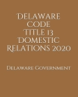Delaware Code Title 13 Domestic Relations 2020 Cover Image