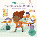 The Classroom Mystery: A Book about ADHD (SEN Superpowers) Cover Image