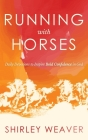 Running with Horses: Daily Devotions to Inspire Bold Confidence in God Cover Image
