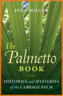 The Palmetto Book: Histories and Mysteries of the Cabbage Palm Cover Image