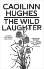 The Wild Laughter: Longlisted for the Dylan Thomas Prize Cover Image