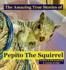 The Amazing True Stories of Pepito The Squirrel Cover Image