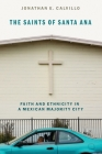 The Saints of Santa Ana: Faith and Ethnicity in a Mexican Majority City Cover Image