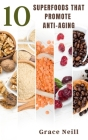 10 Superfoods That Promote Anti-Aging Cover Image
