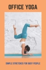 Office Yoga: Simple Stretches For Busy People: Yoga For All Busy People Book Cover Image