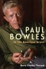 Paul Bowles: In the American Grain (Studies in American Literature and Culture) Cover Image