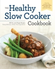 Healthy Slow Cooker Cookbook: 150 Fix-And-Forget Recipes Using Delicious, Whole Food Ingredients Cover Image