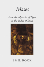 Moses: From the Mysteries of Egypt to the Judges of Israel Cover Image