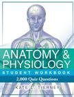 Anatomy & Physiology Student Workbook: 2,000 Puzzles & Quizzes Cover Image