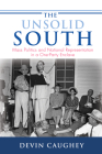 The Unsolid South: Mass Politics and National Representation in a One-Party Enclave (Princeton Studies in American Politics: Historical #159) Cover Image