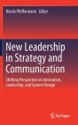 New Leadership in Strategy and Communication: Shifting Perspective on Innovation, Leadership, and System Design Cover Image
