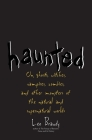 Haunted: On Ghosts, Witches, Vampires, Zombies, and Other Monsters of the Natural and Supernatural Worlds Cover Image
