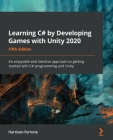 Learning C# by Developing Games with Unity 2020 - Fifth Edition: An enjoyable and intuitive approach to getting started with C# programming and Unity Cover Image