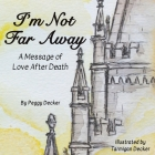 I'm Not Far Away: A Message of Love After Death Cover Image