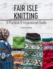 Fair Isle Knitting: A Practical & Inspirational Guide Cover Image