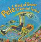Pele, King of Soccer/Pele, El Rey del Futbol: Bilingual Spanish-English Children's Book Cover Image