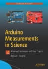 Arduino Measurements in Science: Advanced Techniques and Data Projects Cover Image