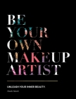 Be Your Own Makeup Artist: Unleash Your Inner Beauty Cover Image
