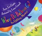 Where Do Balloons Go?: An Uplifting Mystery [With Reusable Stickers & 2 Play Areas] Cover Image