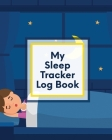 My Sleep Tracker Log Book: Health - Fitness - Basic Sciences - Insomnia Cover Image