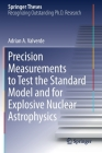 Precision Measurements to Test the Standard Model and for Explosive Nuclear Astrophysics (Springer Theses) Cover Image