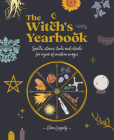 The Witch's Yearbook: Spells, Stones, Tools and Rituals for a Year of Modern Magic Cover Image