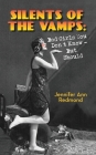Silents of the Vamps: Bad Girls You Don't Know - But Should (hardback) Cover Image