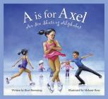 A is for Axel: An Ice Skating Alphabet (Sleeping Bear Press Sports & Hobbies) Cover Image