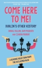 Come Here to Me!: Dublin's Other History Cover Image
