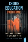 Choose Education Over Crime: Tools and Strategies to Save Our Youth Cover Image