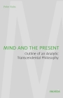 Mind and the Present: Outline of an Analytic Transcendental Philosophy Cover Image