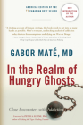 In the Realm of Hungry Ghosts: Close Encounters with Addiction Cover Image