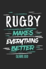 Rugby Makes Everything Better Calender 2020: Funny Cool Rugby Calender 2020 - Monthly & Weekly Planner - 6x9 - 128 Pages - Cute Gift For Rugby Players Cover Image