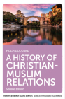 A History of Christian-Muslim Relations (New Edinburgh Islamic Surveys) Cover Image