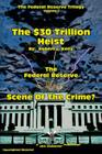 The $30 Trillion Heist---The Federal Reserve---Scene of the Crime? Cover Image