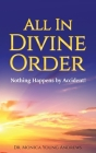All in Divine Order: Nothing Happens by Accident! Cover Image