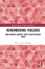 Remembering Violence: How Nations Grapple with their Difficult Pasts (Memory Studies: Global Constellations) Cover Image