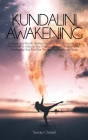 Kundalini Awakening: Increase Your Psychic Abilities and Learn How to Expand Your Mind Power to Unblock Your Chakra's Spiritual Energy and Cover Image