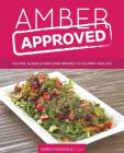 Amber Approved: Gluten, Sugar & Dairy Free Recipes to Nourish This Life Cover Image