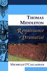 Thomas Middleton, Renaissance Dramatist (Renaissance Dramatists) Cover Image