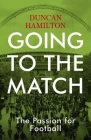 Going to the Match: The Passion for Football Cover Image