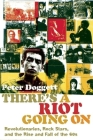 There's a Riot Going On: Revolutionaries, Rock Stars, and the Rise and Fall of the '60s Cover Image