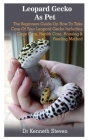 Leopard Gecko As Pet: Leopard Gecko As Pet: The Beginners Guide On How To Take Care Of Your Leopard Gecko Including Cage Care, Health Care, Cover Image