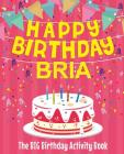 Happy Birthday Bria - The Big Birthday Activity Book: Personalized Children's Activity Book Cover Image