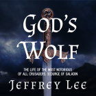 God's Wolf: The Life of the Most Notorious of All Crusaders, Scourge of Saladin Cover Image