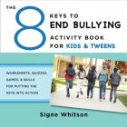 The 8 Keys to End Bullying Activity Book for Kids & Tweens: Worksheets, Quizzes, Games, & Skills for Putting the Keys Into Action (8 Keys to Mental Health) Cover Image