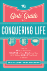 The Girls' Guide to Conquering Life: How to Ace an Interview, Change a Tire, Talk to a Guy, and 97 Other Skills You Need to Thrive Cover Image