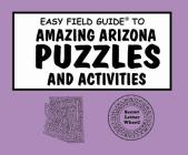 Easy Field Guide to Amazing Arizona Puzzles and Activities (Easy Field Guides) Cover Image