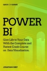 Power BI: Give Life to Your Data With the Complete and Fastest Crash Course on Data Visualization Cover Image